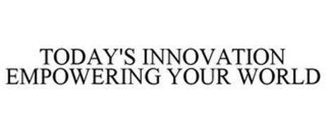 TODAY'S INNOVATION EMPOWERING YOUR WORLD
