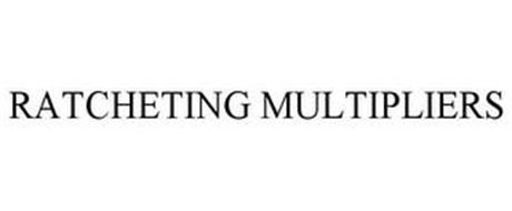 RATCHETING MULTIPLIERS
