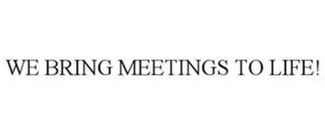 WE BRING MEETINGS TO LIFE!
