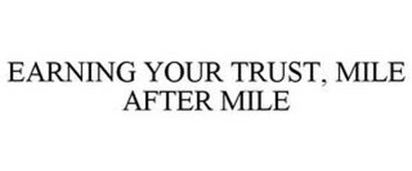 EARNING YOUR TRUST, MILE AFTER MILE