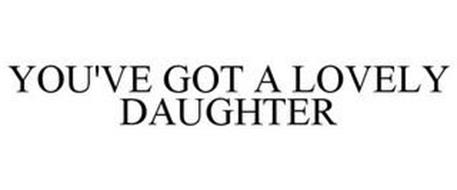 YOU'VE GOT A LOVELY DAUGHTER