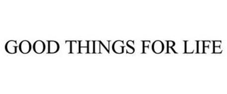 GOOD THINGS FOR LIFE