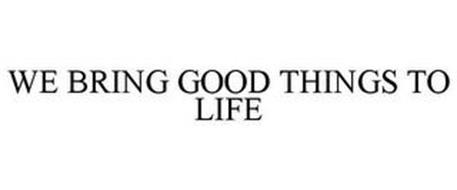 WE BRING GOOD THINGS TO LIFE