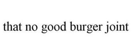 THAT NO GOOD BURGER JOINT