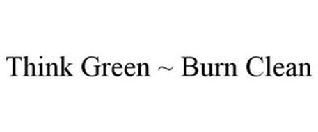 THINK GREEN ~ BURN CLEAN