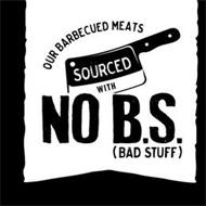 OUR BARBECUED MEATS SOURCED WITH NO B.S. (BAD STUFF)