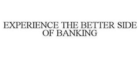 EXPERIENCE THE BETTER SIDE OF BANKING