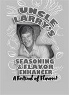 UNCLE LARRY'S SEASONING & FLAVOR ENHANCER A FESTIVAL OF FLAVORS!