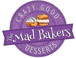 THE MAD BAKERS CRAZY GOOD DESSERTS