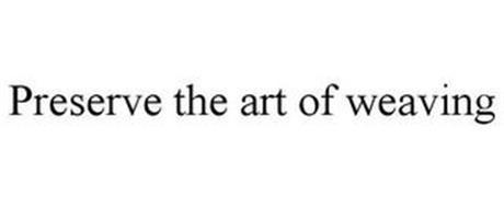PRESERVE THE ART OF WEAVING