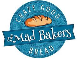 THE MAD BAKERS CRAZY GOOD BREAD