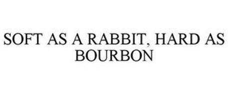 SOFT AS A RABBIT, HARD AS BOURBON