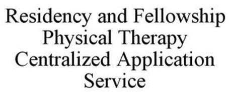 RESIDENCY AND FELLOWSHIP PHYSICAL THERAPY CENTRALIZED APPLICATION SERVICE