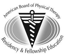 AMERICAN BOARD OF PHYSICAL THERAPY RESIDENCY & FELLOWSHIP EDUCATION