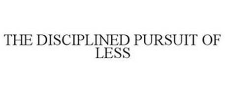 THE DISCIPLINED PURSUIT OF LESS