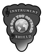 INSTRUMENT SHIELD WE GOT YOU COVERED