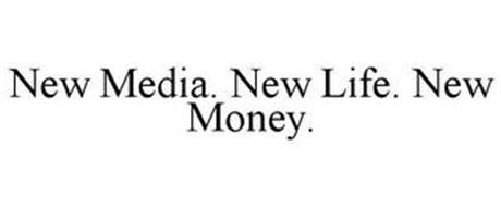 NEW MEDIA. NEW LIFE. NEW MONEY.