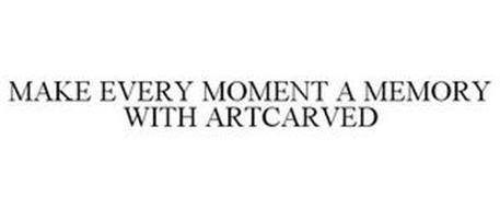MAKE EVERY MOMENT A MEMORY WITH ARTCARVED