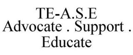 TE-A.S.E ADVOCATE . SUPPORT . EDUCATE