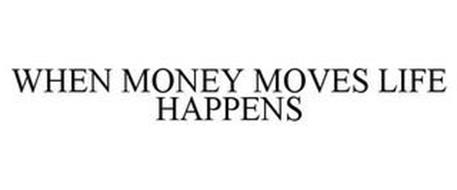 WHEN MONEY MOVES LIFE HAPPENS