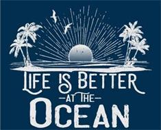 LIFE IS BETTER -AT THE- OCEAN
