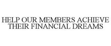 HELP OUR MEMBERS ACHIEVE THEIR FINANCIAL DREAMS