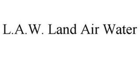 L.A.W. LAND AIR WATER