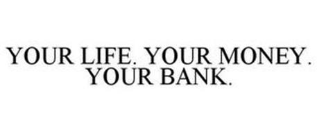 YOUR LIFE. YOUR MONEY. YOUR BANK.