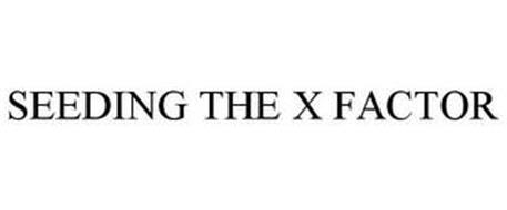 SEEDING THE X FACTOR