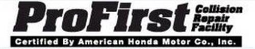 PROFIRST COLLISION REPAIR FACILITY CERTIFIED BY AMERICAN HONDA MOTOR CO., INC.