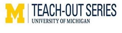 M TEACH-OUT SERIES UNIVERSITY OF MICHIGAN