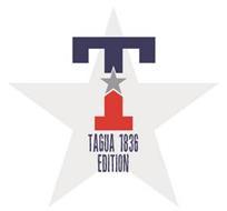 T TAGUA 1836 EDITION