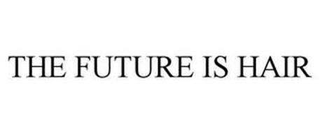 THE FUTURE IS HAIR