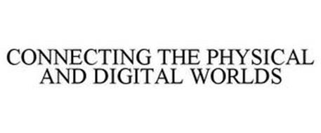 CONNECTING THE PHYSICAL AND DIGITAL WORLDS