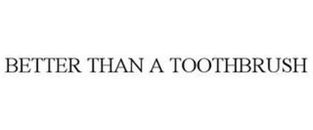 BETTER THAN A TOOTHBRUSH