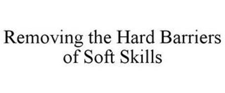 REMOVING THE HARD BARRIERS OF SOFT SKILLS
