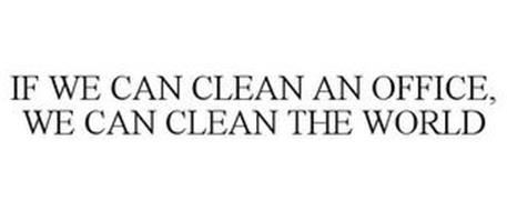 IF WE CAN CLEAN AN OFFICE, WE CAN CLEAN THE WORLD