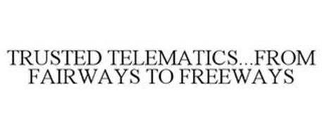 TRUSTED TELEMATICS...FROM FAIRWAYS TO FREEWAYS