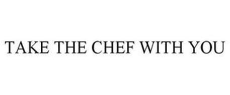 TAKE THE CHEF WITH YOU