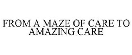FROM A MAZE OF CARE TO AMAZING CARE