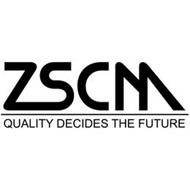ZSCM QUALITY DECIDES THE FUTURE