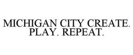 MICHIGAN CITY CREATE. PLAY. REPEAT.