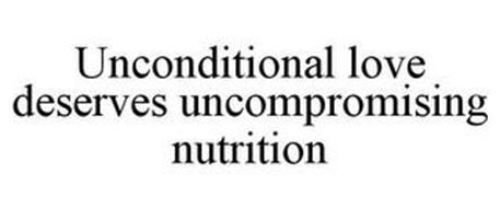 UNCONDITIONAL LOVE DESERVES UNCOMPROMISING NUTRITION