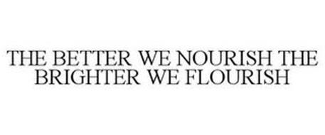 THE BETTER WE NOURISH THE BRIGHTER WE FLOURISH