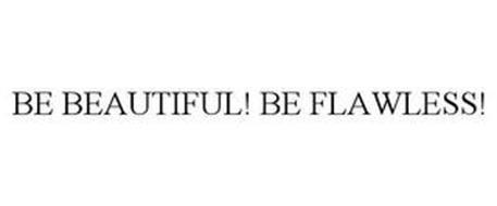 BE BEAUTIFUL! BE FLAWLESS!