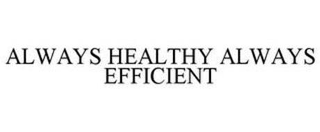 ALWAYS HEALTHY ALWAYS EFFICIENT