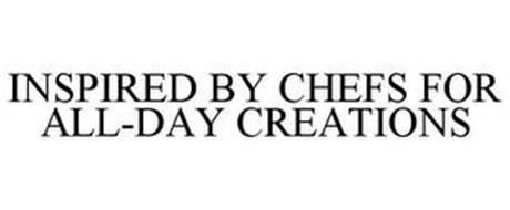 INSPIRED BY CHEFS FOR ALL-DAY CREATIONS