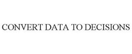 CONVERT DATA TO DECISIONS