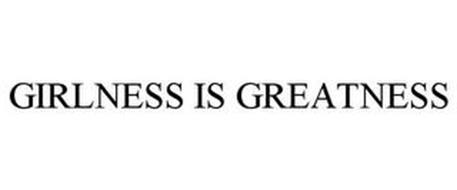 GIRLNESS IS GREATNESS