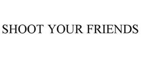 SHOOT YOUR FRIENDS